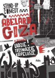 """Abelard Giza - program pt.: """"LUDZIE TRZYMAJCIE KAPELUSZE"""""""
