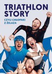 Triathlon Story czyli Chłopaki z Żelaza